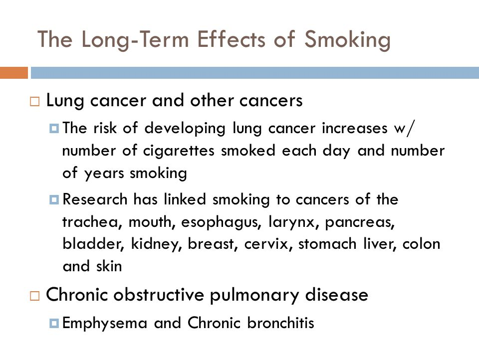 The Long-Term Effects of Smoking 18  Lung cancer and other cancers  The risk of developing lung cancer increases w/ number of cigarettes smoked each