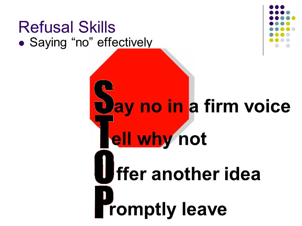 """Refusal Skills Saying """"no"""" effectively ay no in a firm voice ell why not ffer another idea romptly leave"""