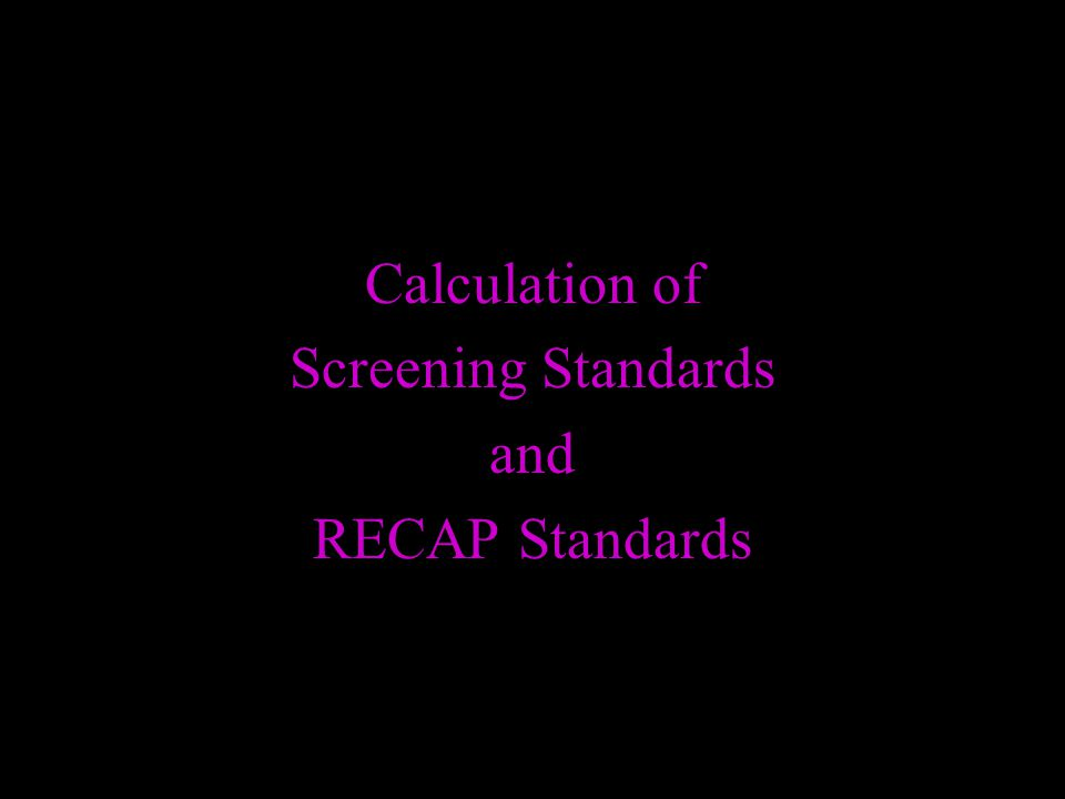 Calculation of Screening Standards and RECAP Standards