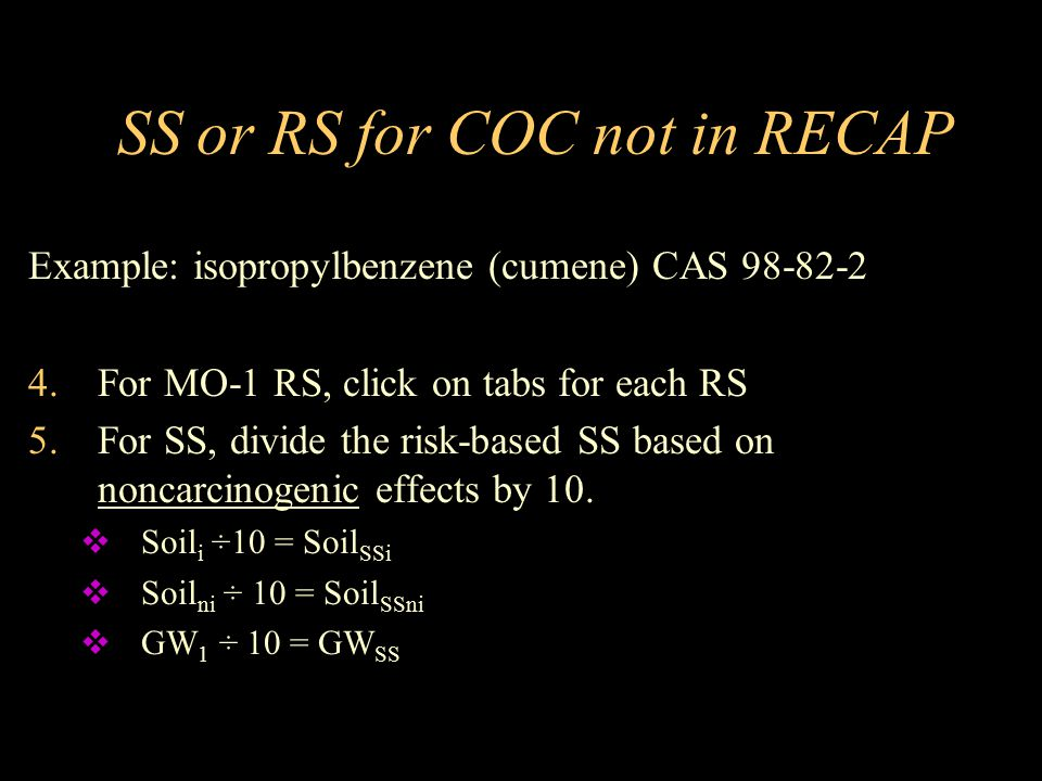 SS or RS for COC not in RECAP Example: isopropylbenzene (cumene) CAS 98-82-2 4.For MO-1 RS, click on tabs for each RS 5.For SS, divide the risk-based