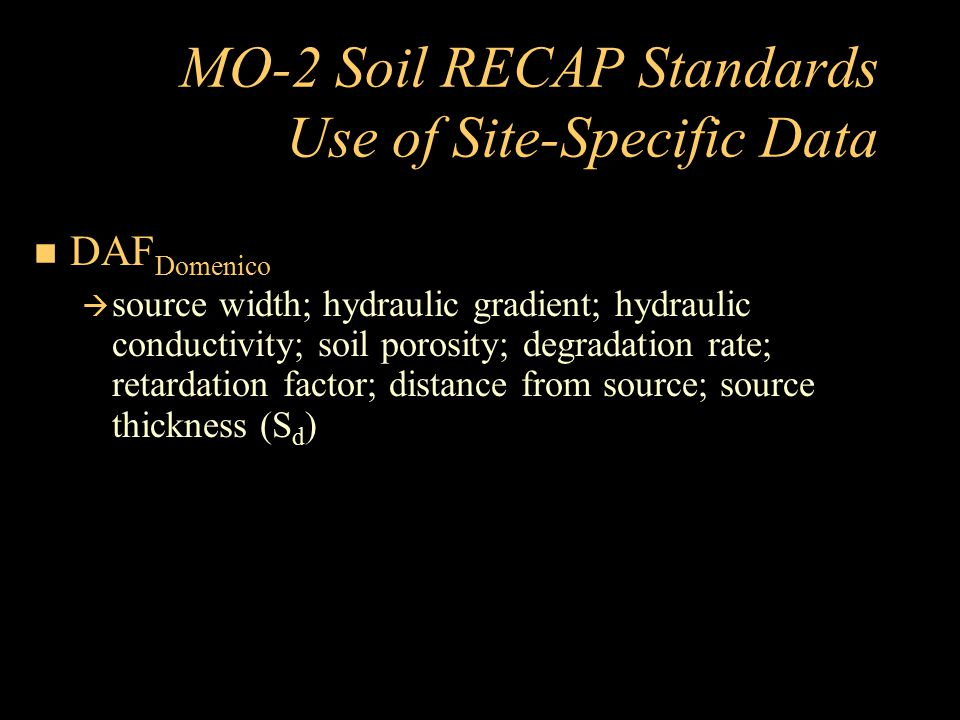 MO-2 Soil RECAP Standards Use of Site-Specific Data DAF Domenico  source width; hydraulic gradient; hydraulic conductivity; soil porosity; degradatio