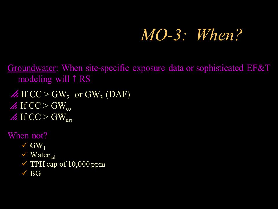 MO-3: When? Groundwater: When site-specific exposure data or sophisticated EF&T modeling will  RS  If CC > GW 2 or GW 3 (DAF)  If CC > GW es  If C