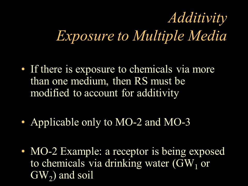 Additivity Exposure to Multiple Media If there is exposure to chemicals via more than one medium, then RS must be modified to account for additivity A