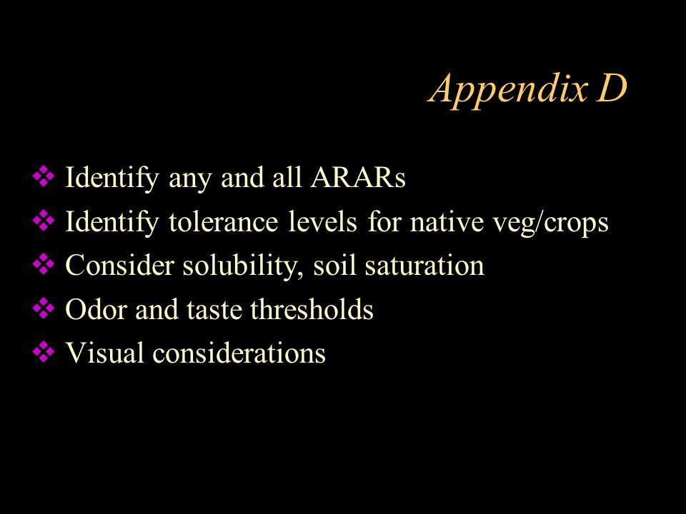 Appendix D  Identify any and all ARARs  Identify tolerance levels for native veg/crops  Consider solubility, soil saturation  Odor and taste thres