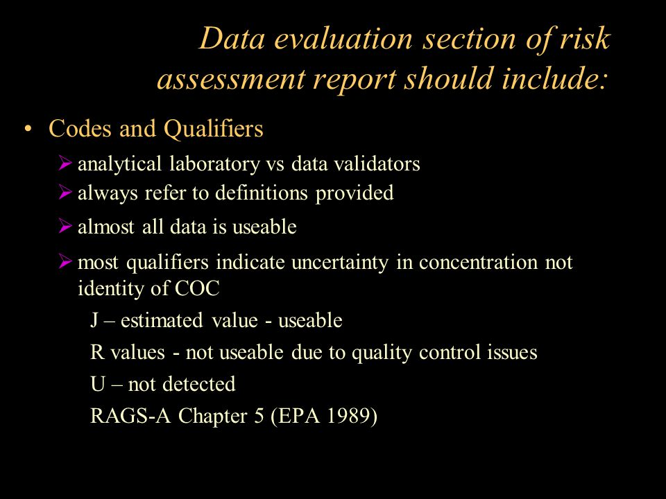 Data evaluation section of risk assessment report should include: Codes and Qualifiers  analytical laboratory vs data validators  always refer to de