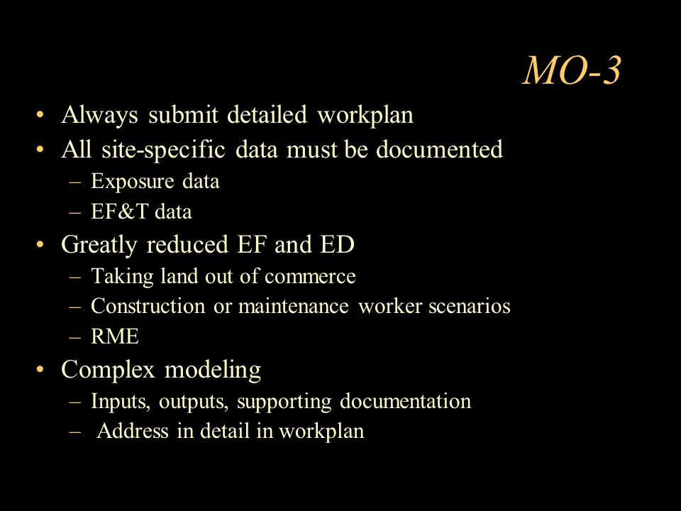 Always submit detailed workplan All site-specific data must be documented –Exposure data –EF&T data Greatly reduced EF and ED –Taking land out of comm