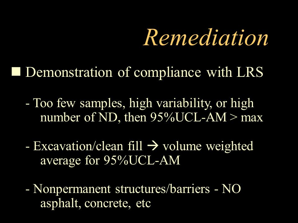 Demonstration of compliance with LRS - Too few samples, high variability, or high number of ND, then 95%UCL-AM > max - Excavation/clean fill  volume