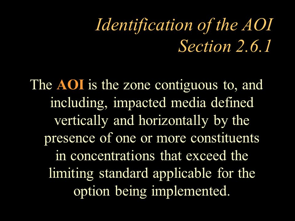 Identification of the AOI Section 2.6.1 The AOI is the zone contiguous to, and including, impacted media defined vertically and horizontally by the pr