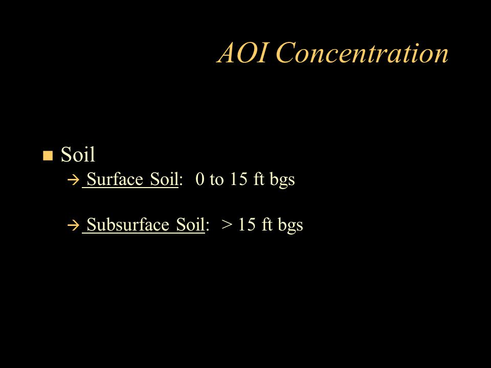 AOI Concentration Soil  Surface Soil: 0 to 15 ft bgs  Subsurface Soil: > 15 ft bgs