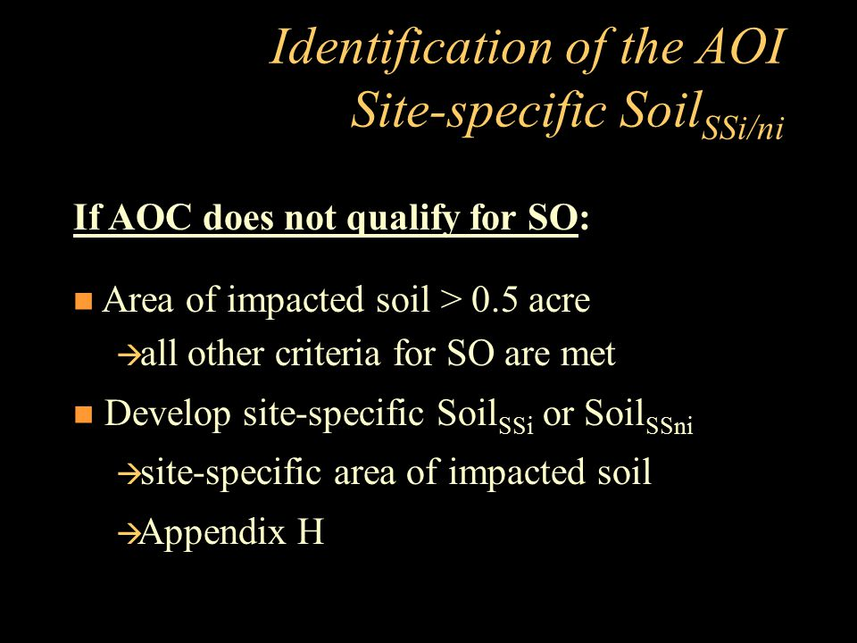 Identification of the AOI Site-specific Soil SSi/ni If AOC does not qualify for SO: Area of impacted soil > 0.5 acre  all other criteria for SO are m