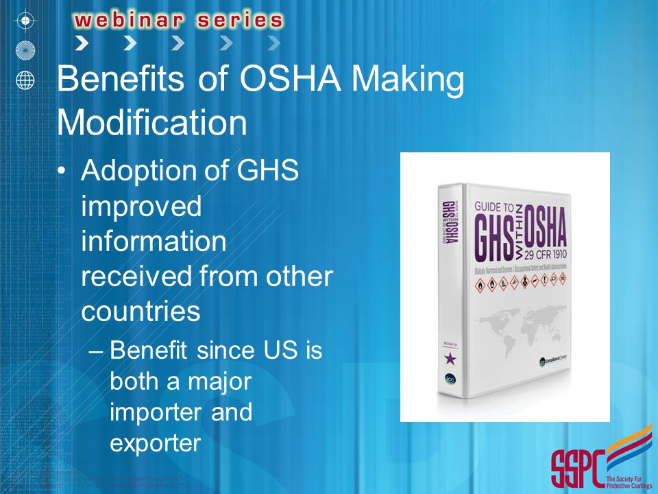 Benefits of OSHA Making Modification Adoption of GHS improved information received from other countries –Benefit since US is both a major importer and exporter