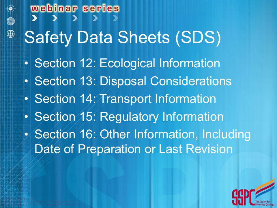 Safety Data Sheets (SDS) Section 12: Ecological Information Section 13: Disposal Considerations Section 14: Transport Information Section 15: Regulatory Information Section 16: Other Information, Including Date of Preparation or Last Revision