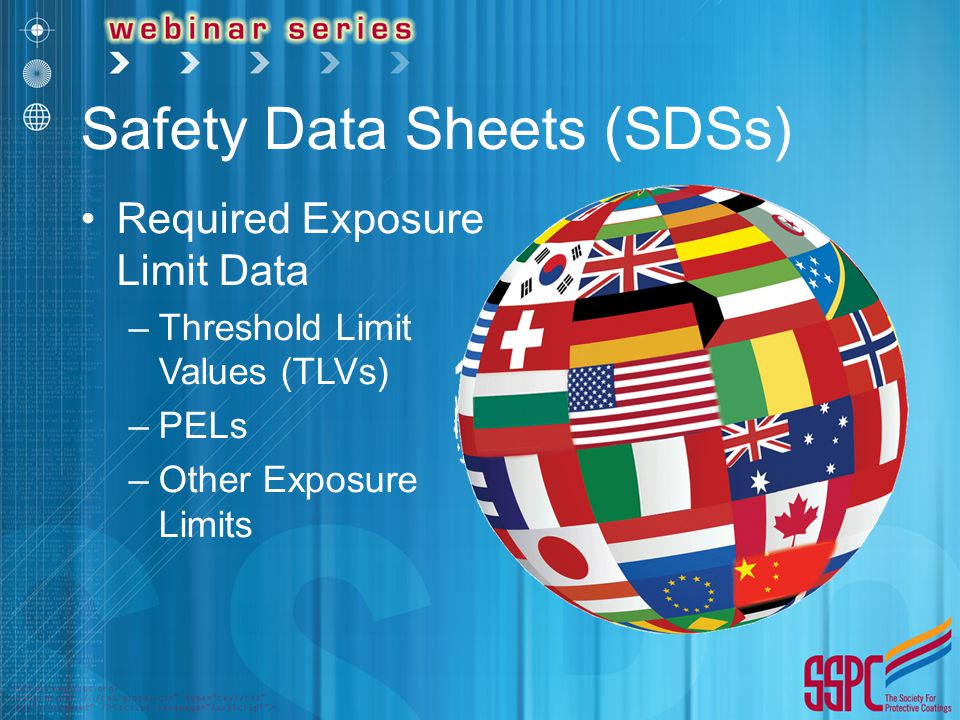 Safety Data Sheets (SDSs) Required Exposure Limit Data –Threshold Limit Values (TLVs) –PELs –Other Exposure Limits