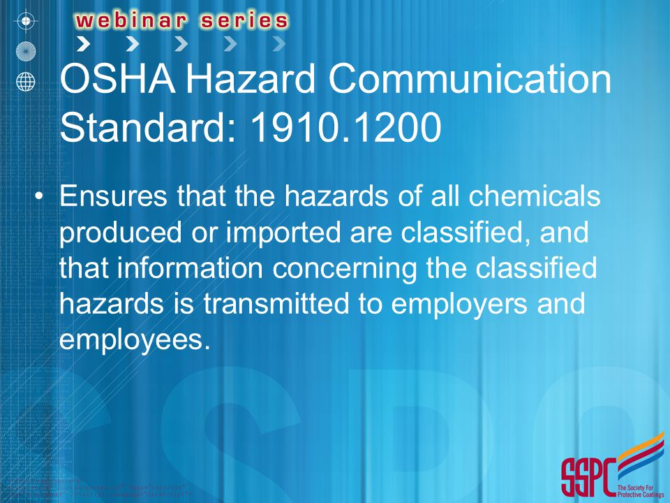 OSHA Hazard Communication Standard: Ensures that the hazards of all chemicals produced or imported are classified, and that information concerning the classified hazards is transmitted to employers and employees.