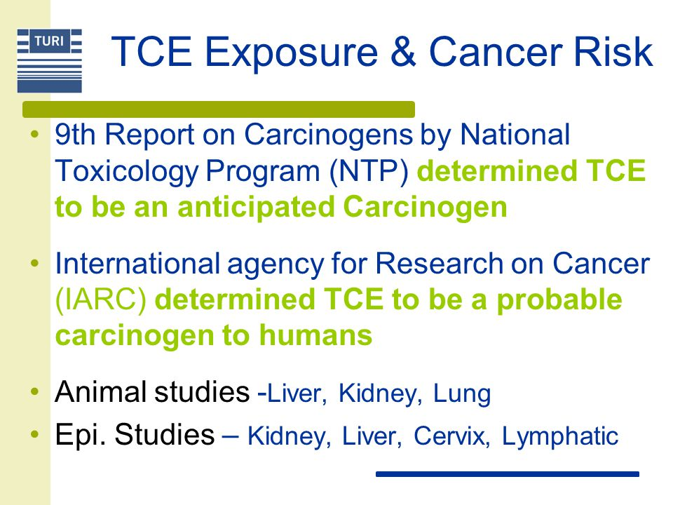TCE Exposure & Cancer Risk 9th Report on Carcinogens by National Toxicology Program (NTP) determined TCE to be an anticipated Carcinogen International