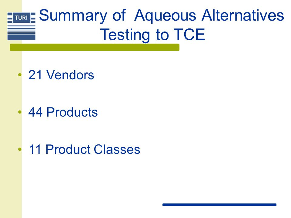 Summary of Aqueous Alternatives Testing to TCE 21 Vendors 44 Products 11 Product Classes