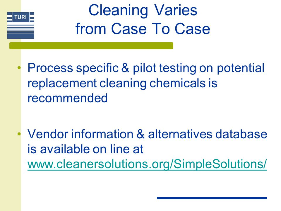 Cleaning Varies from Case To Case Process specific & pilot testing on potential replacement cleaning chemicals is recommended Vendor information & alt