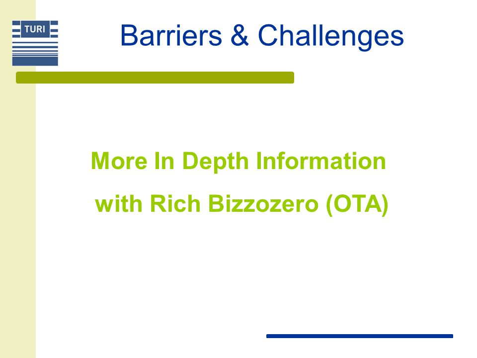 Barriers & Challenges More In Depth Information with Rich Bizzozero (OTA)