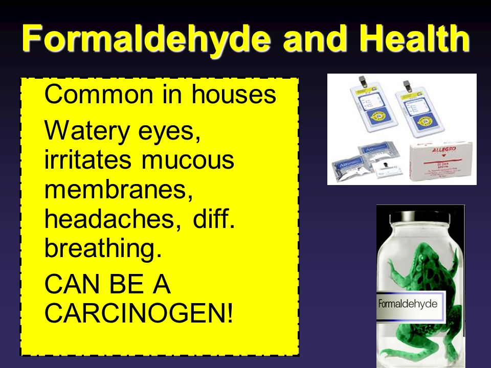Formaldehyde: H 2 CO Caused from incomplete combustion of C containing materials.