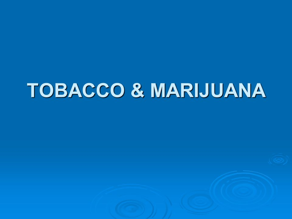 TOBACCO & MARIJUANA
