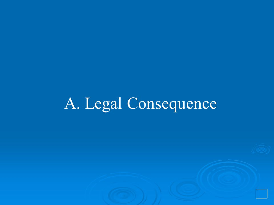 A. Legal Consequence