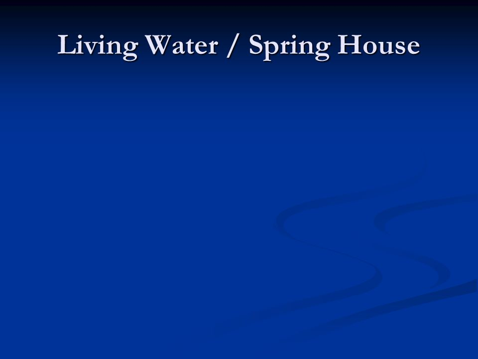 Living Water / Spring House