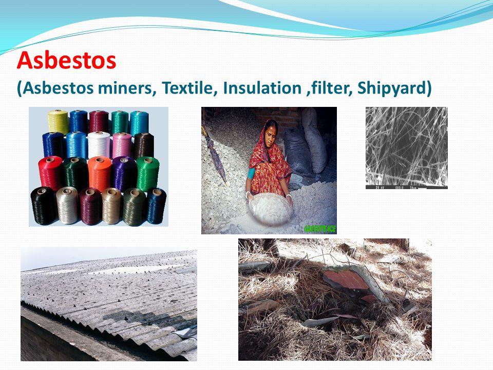 Asbestos (Asbestos miners, Textile, Insulation,filter, Shipyard)