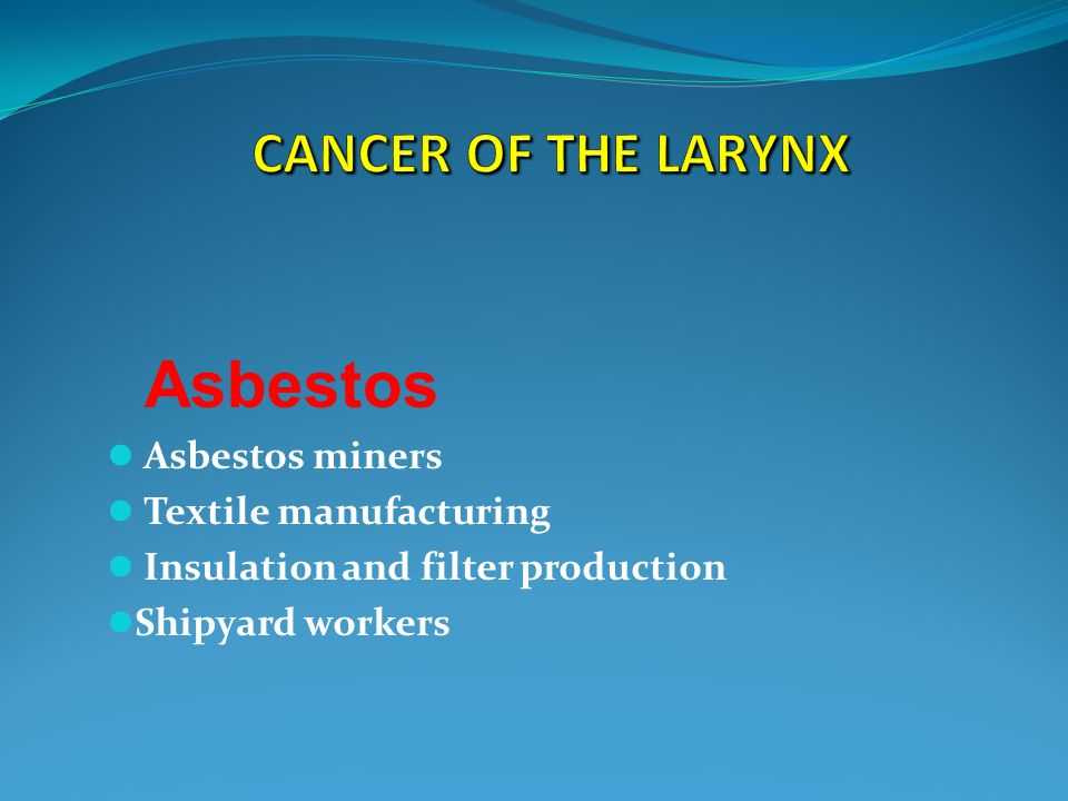 Asbestos miners Textile manufacturing Insulation and filter production Shipyard workers Asbestos