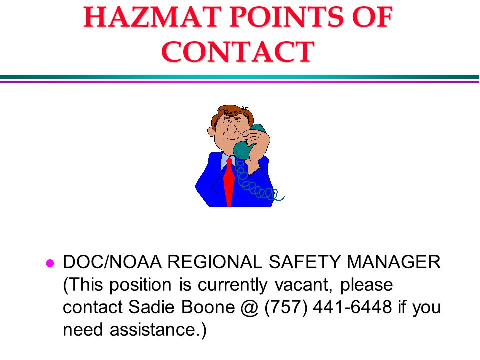 HAZMAT POINTS OF CONTACT l DOC/NOAA REGIONAL SAFETY MANAGER (This position is currently vacant, please contact Sadie (757) if you need assistance.)