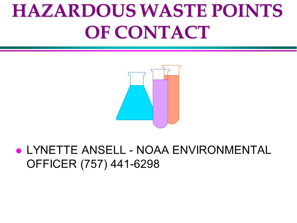 HAZARDOUS WASTE POINTS OF CONTACT l LYNETTE ANSELL - NOAA ENVIRONMENTAL OFFICER (757) 441-6298