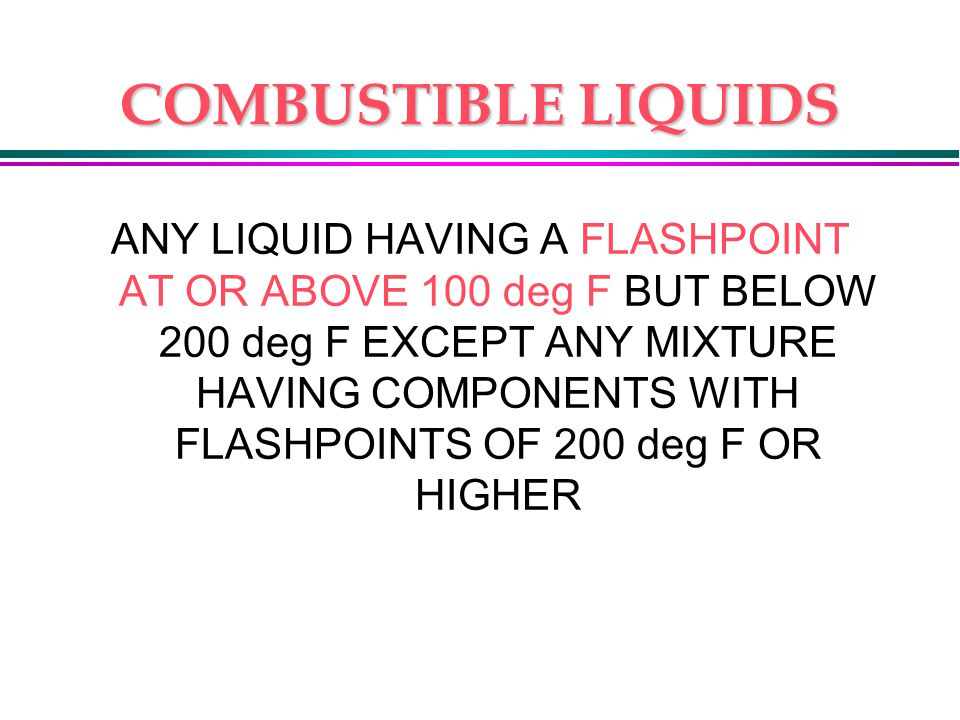 COMBUSTIBLE LIQUIDS ANY LIQUID HAVING A FLASHPOINT AT OR ABOVE 100 deg F BUT BELOW 200 deg F EXCEPT ANY MIXTURE HAVING COMPONENTS WITH FLASHPOINTS OF