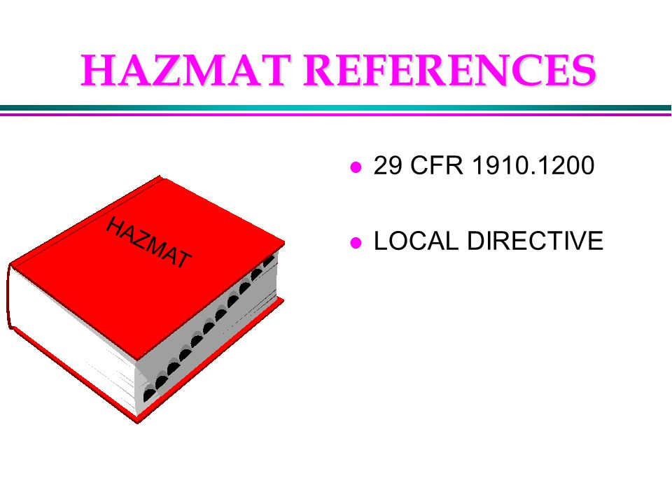HAZMAT REFERENCES l 29 CFR 1910.1200 l LOCAL DIRECTIVE HAZMAT