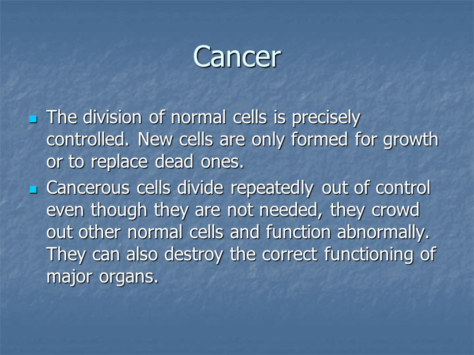 Cancer The division of normal cells is precisely controlled.
