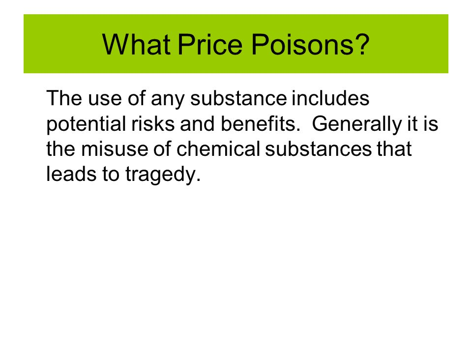 What Price Poisons. The use of any substance includes potential risks and benefits.