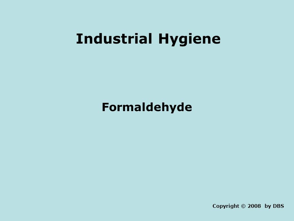 Industrial Hygiene Formaldehyde Copyright © 2008 by DBS