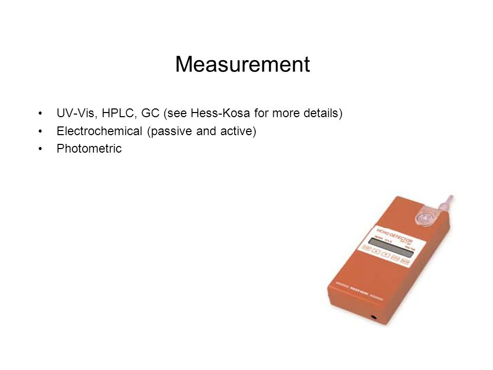 Measurement UV-Vis, HPLC, GC (see Hess-Kosa for more details) Electrochemical (passive and active) Photometric