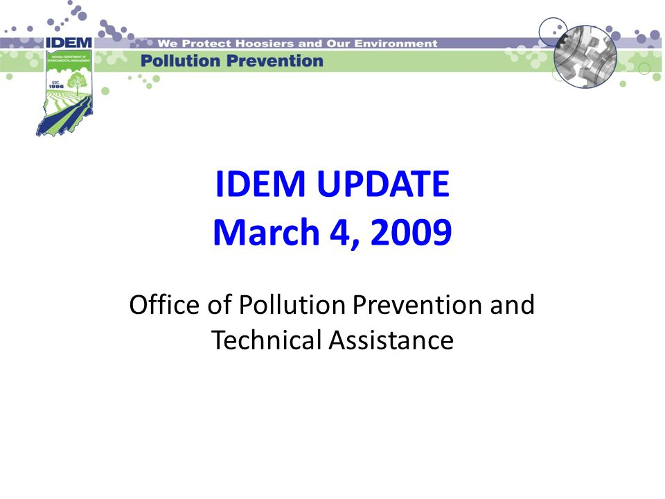 IDEM UPDATE March 4, 2009 Office of Pollution Prevention and Technical Assistance