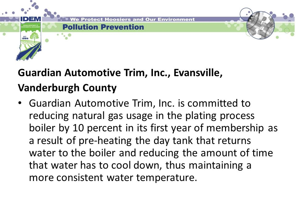 Guardian Automotive Trim, Inc., Evansville, Vanderburgh County Guardian Automotive Trim, Inc. is committed to reducing natural gas usage in the platin