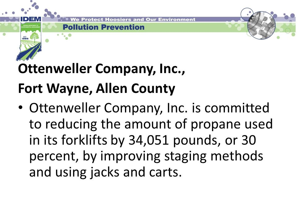 Ottenweller Company, Inc., Fort Wayne, Allen County Ottenweller Company, Inc. is committed to reducing the amount of propane used in its forklifts by