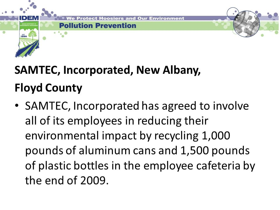 SAMTEC, Incorporated, New Albany, Floyd County SAMTEC, Incorporated has agreed to involve all of its employees in reducing their environmental impact