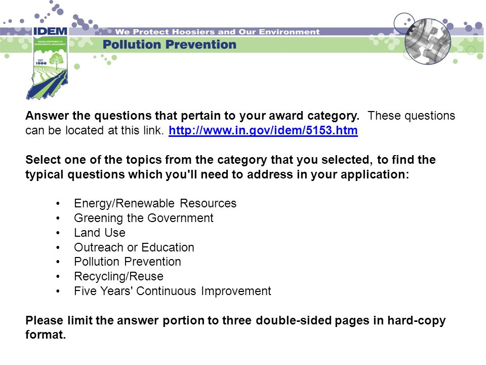 Answer the questions that pertain to your award category. These questions can be located at this link. http://www.in.gov/idem/5153.htmhttp://www.in.go