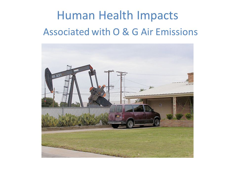 Human Health Impacts Associated with O & G Air Emissions