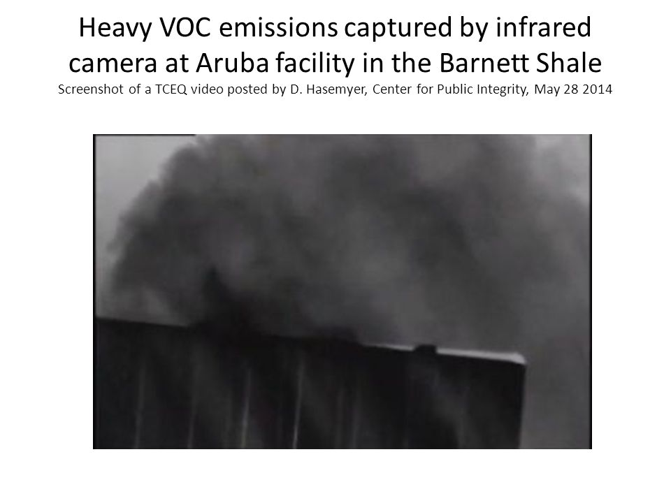 Heavy VOC emissions captured by infrared camera at Aruba facility in the Barnett Shale Screenshot of a TCEQ video posted by D. Hasemyer, Center for Pu