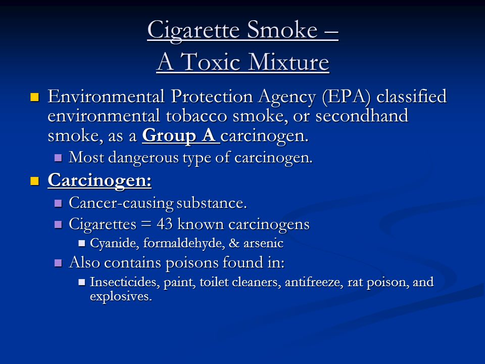Cigarette Smoke – A Toxic Mixture Environmental Protection Agency (EPA) classified environmental tobacco smoke, or secondhand smoke, as a Group A carcinogen.