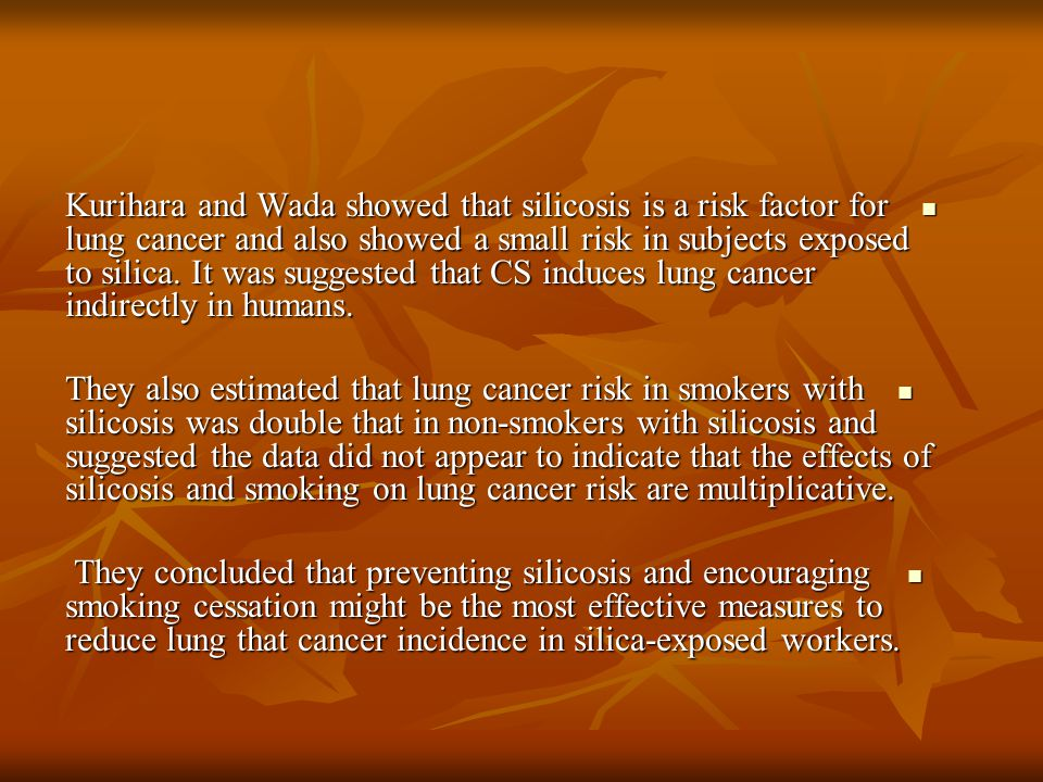 Kurihara and Wada showed that silicosis is a risk factor for lung cancer and also showed a small risk in subjects exposed to silica.