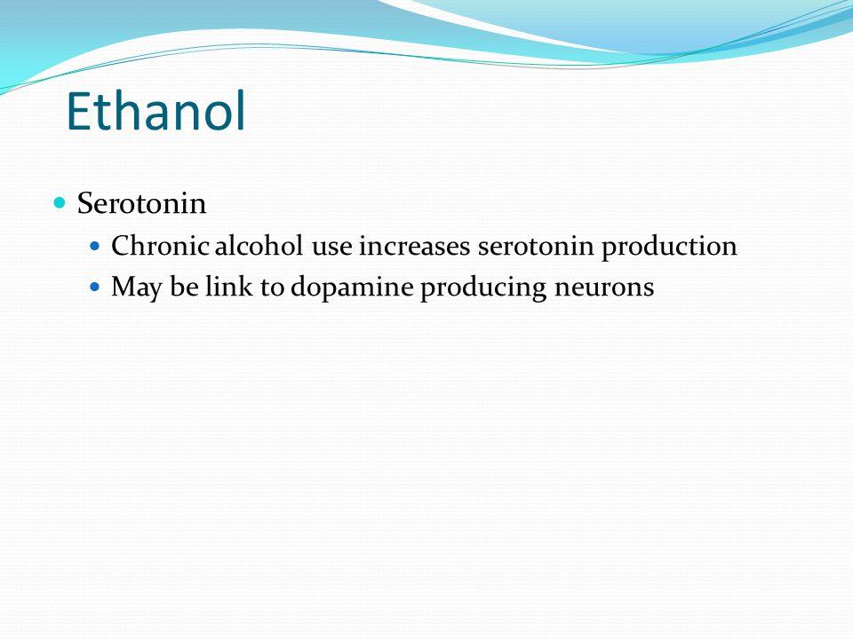 Ethanol Serotonin Chronic alcohol use increases serotonin production May be link to dopamine producing neurons