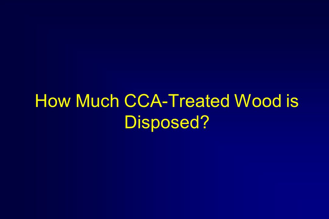 How Much CCA-Treated Wood is Disposed