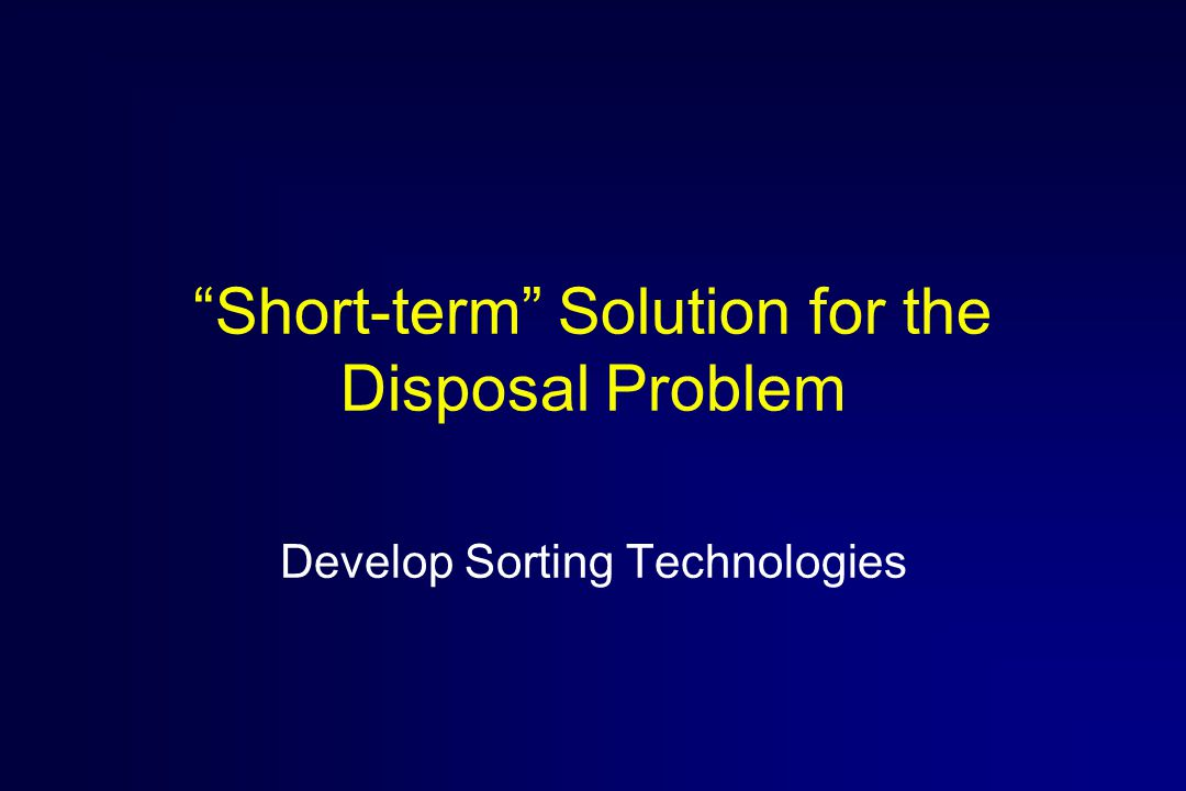 Short-term Solution for the Disposal Problem Develop Sorting Technologies