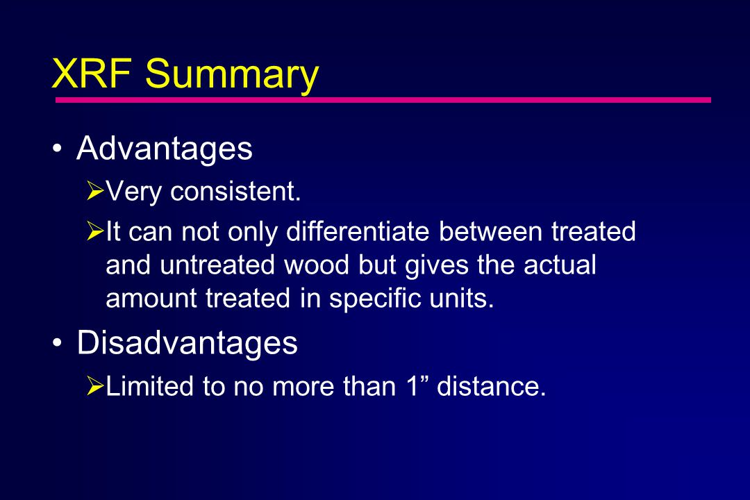 XRF Summary Advantages  Very consistent.