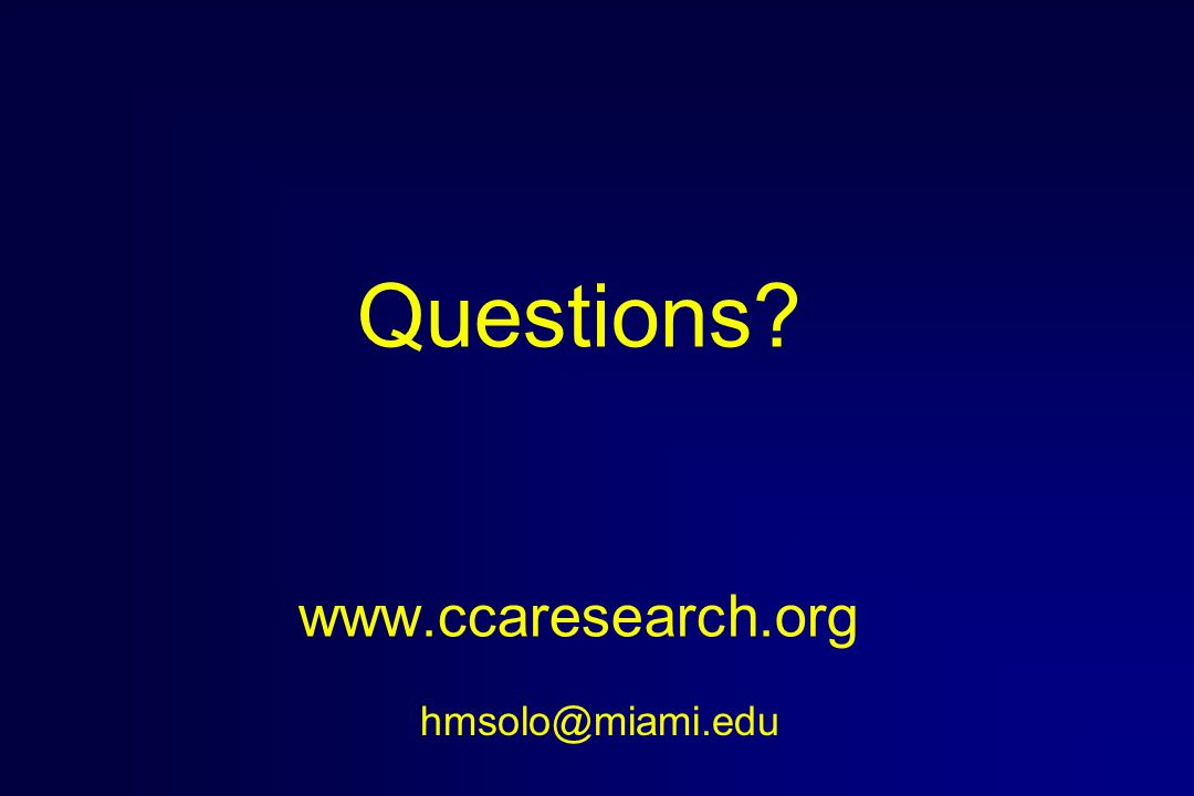 Questions www.ccaresearch.org hmsolo@miami.edu
